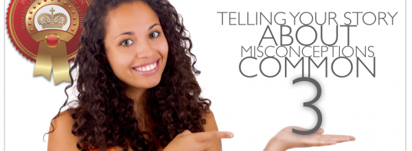 3 Common Misconceptions About Telling Your Story