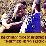 Relentless Aaron's Erotic Tales – Episode 1