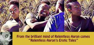Relentless Aaron's Erotic Tales - Episode 1