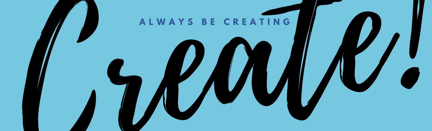 ABC - Always Be Creative