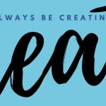 ABC – Always Be Creative